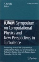 IUTAM Symposium on Computational Physics and New Perspectives in Turbulence – Proceedings of the IUTAM Symposium on Computational Physics and New Perspectives in Turbulence, Nagoya University, Nagoya, Japan, September, 11-14, 2006